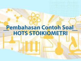 Soal HOTS Kimia Stoikiometri dan Pembahasannya
