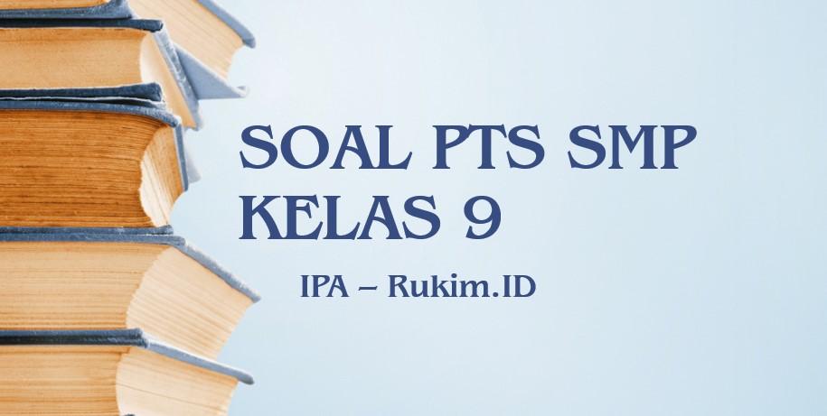 Download Soal PTS IPA SMP Kelas 9 Semester 2 Genap