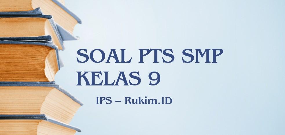 Download Soal PTS IPS SMP Kelas 9 Semester 2 Genap