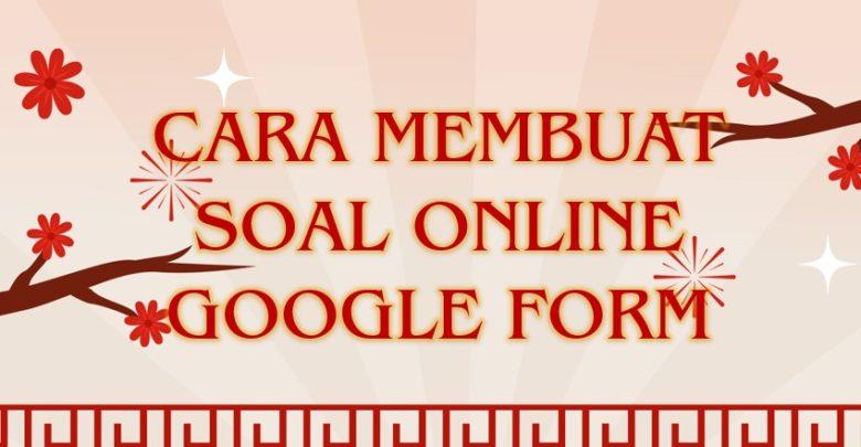 Panduan Tutorial Cara Membuat Soal Online Google Form 2020
