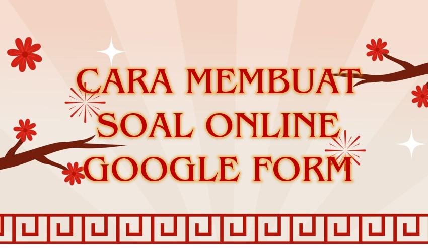 Panduan Tutorial Cara Membuat Soal Online Google Form