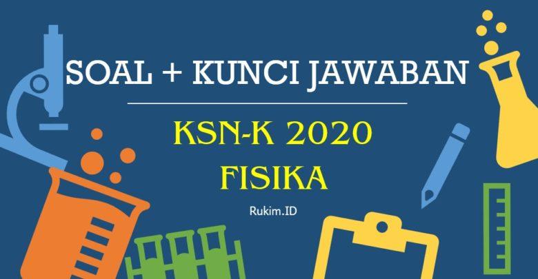 Soal KSN-K Fisika SMA 2020 dan Kunci Jawaban PDF