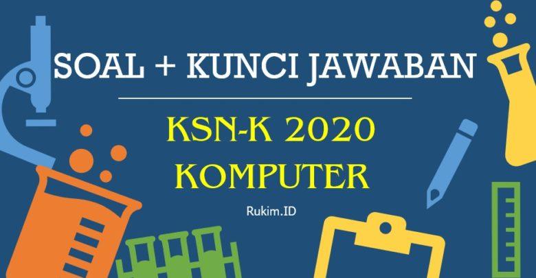 Soal KSN-K Komputer Informatika SMA 2020 dan Kunci Jawaban PDF