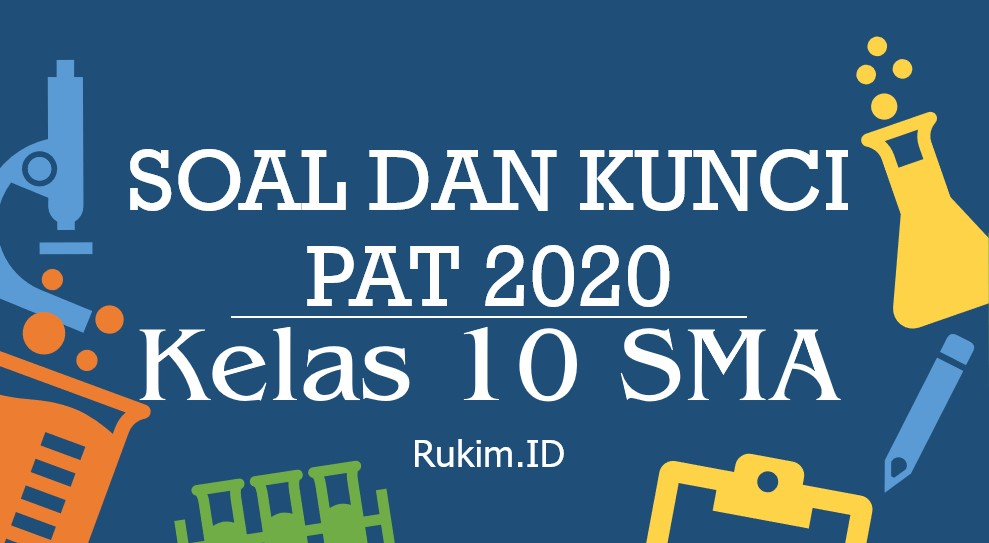 Soal dan Kunci Jawaban PAT 2020 Kelas X SMA K13