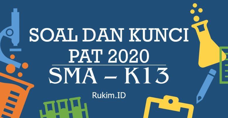 Soal dan Kunci Jawaban PAT 2020 Kelas X XI SMA K13