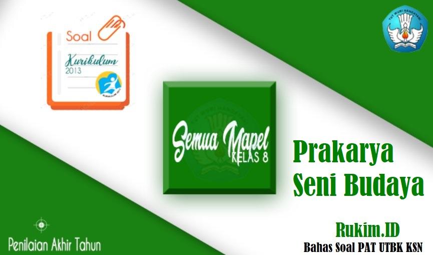 Soal PAT Prakarya Seni Budaya SMP Kelas 8 K13 PDF